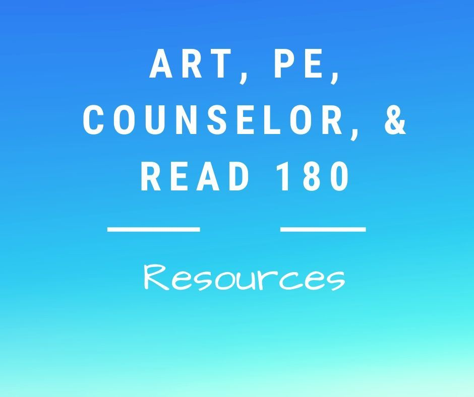Art, PE, and Counselor, and Read 180 Resources for Students
